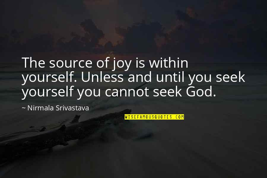 Seek Wisdom Quotes By Nirmala Srivastava: The source of joy is within yourself. Unless