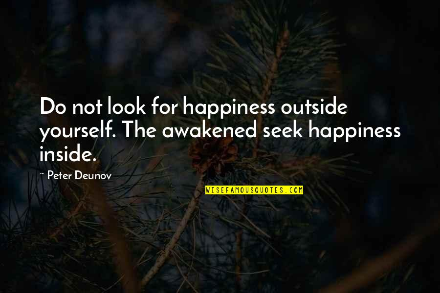 Seek Wisdom Quotes By Peter Deunov: Do not look for happiness outside yourself. The