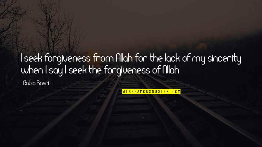 Seek Wisdom Quotes By Rabia Basri: I seek forgiveness from Allah for the lack