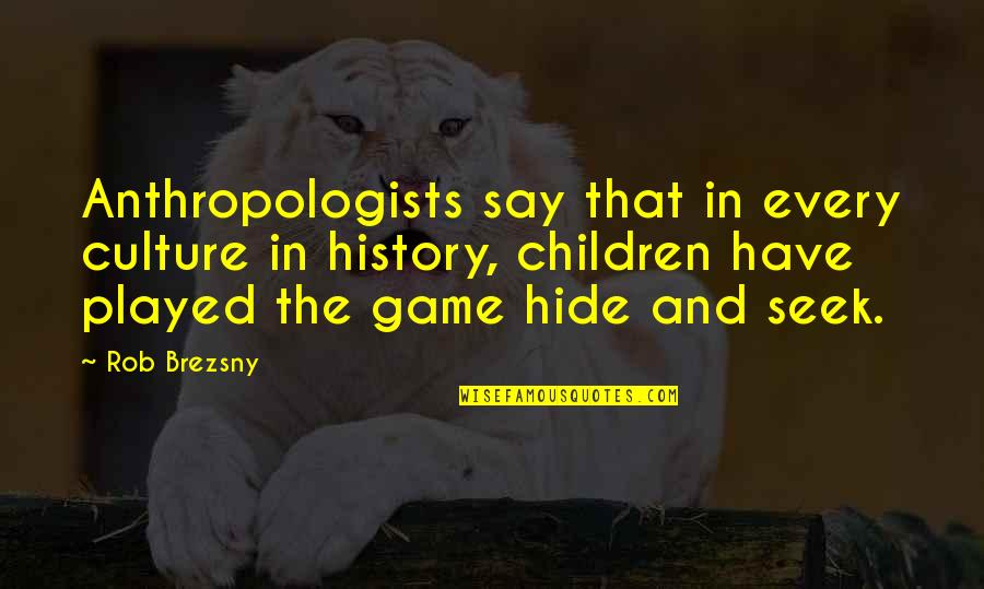 Seek Wisdom Quotes By Rob Brezsny: Anthropologists say that in every culture in history,