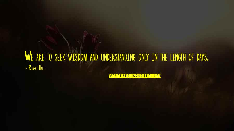Seek Wisdom Quotes By Robert Hall: We are to seek wisdom and understanding only