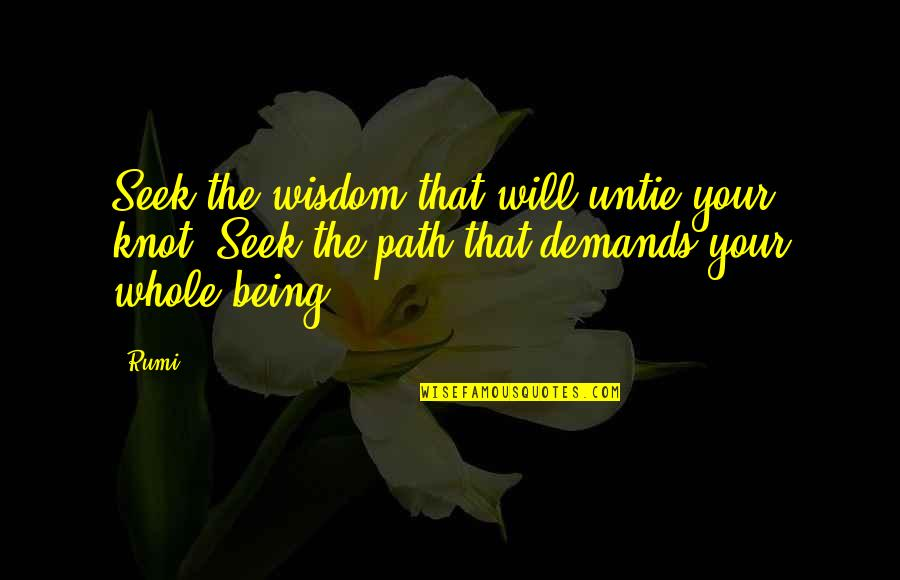 Seek Wisdom Quotes By Rumi: Seek the wisdom that will untie your knot.