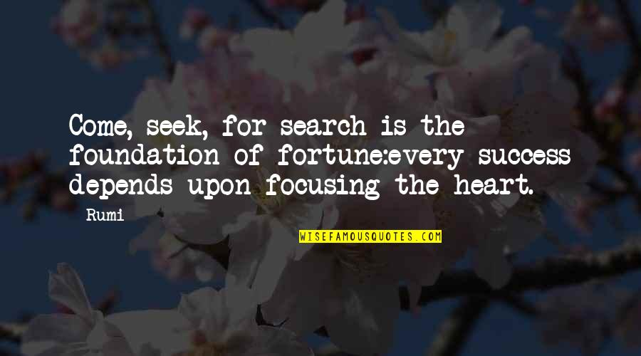 Seek Wisdom Quotes By Rumi: Come, seek, for search is the foundation of