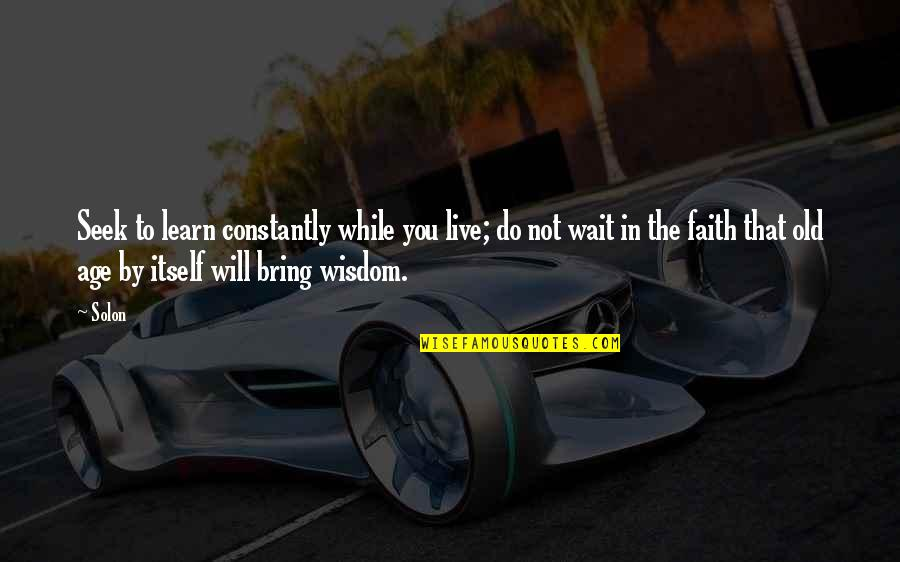 Seek Wisdom Quotes By Solon: Seek to learn constantly while you live; do