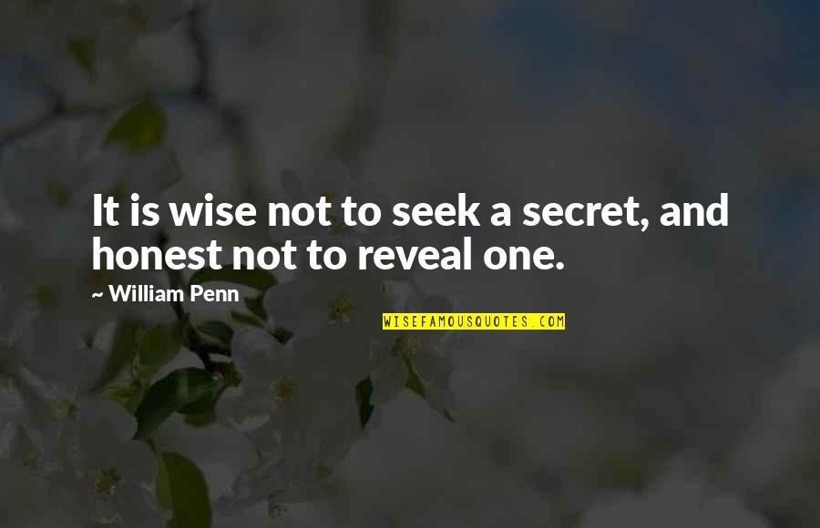 Seek Wisdom Quotes By William Penn: It is wise not to seek a secret,