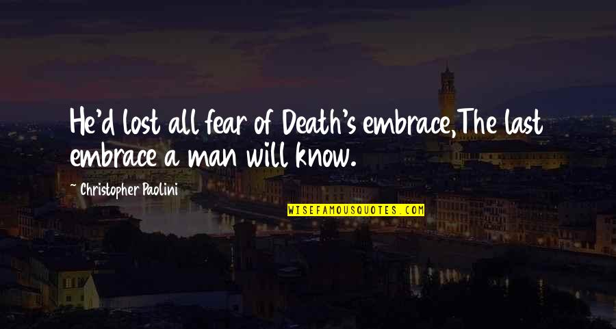 Seekes Quotes By Christopher Paolini: He'd lost all fear of Death's embrace,The last