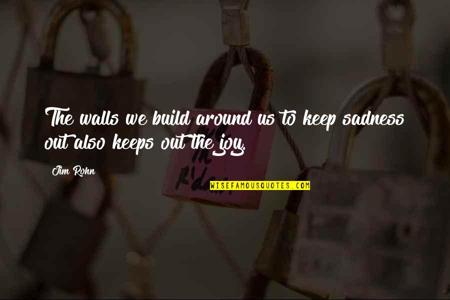 Seekes Quotes By Jim Rohn: The walls we build around us to keep