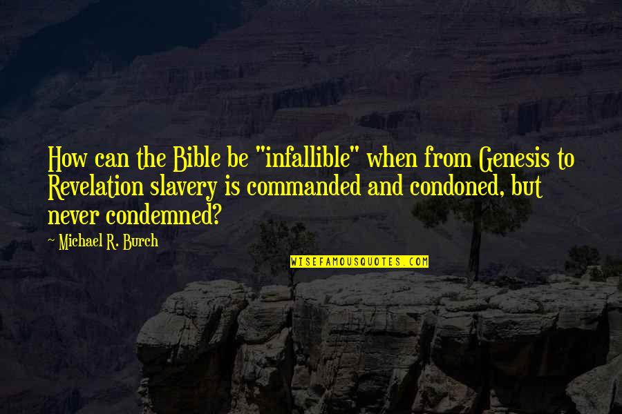 "Seekes Quotes By Michael R. Burch: How can the Bible be ""infallible"" when from"