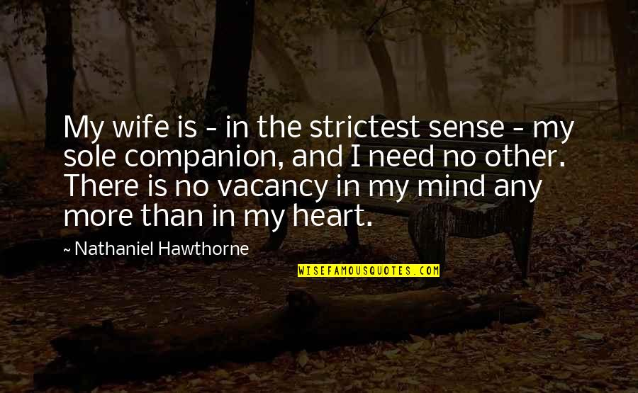 Seekes Quotes By Nathaniel Hawthorne: My wife is - in the strictest sense