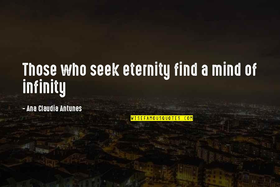 Seeking And Finding Quotes By Ana Claudia Antunes: Those who seek eternity find a mind of