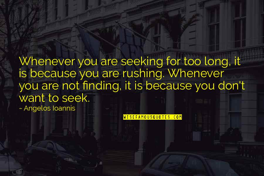 Seeking And Finding Quotes By Angelos Ioannis: Whenever you are seeking for too long, it