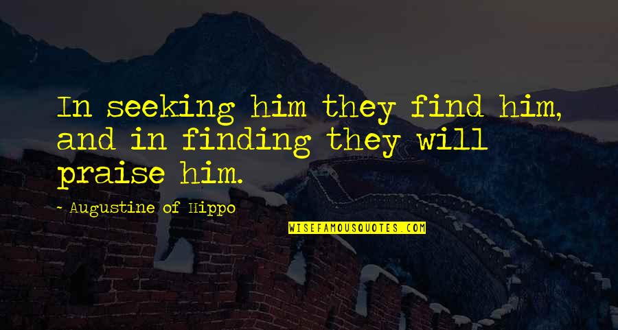 Seeking And Finding Quotes By Augustine Of Hippo: In seeking him they find him, and in
