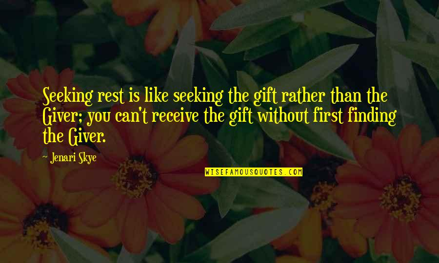 Seeking And Finding Quotes By Jenari Skye: Seeking rest is like seeking the gift rather