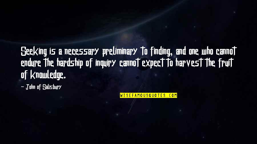 Seeking And Finding Quotes By John Of Salisbury: Seeking is a necessary preliminary to finding, and