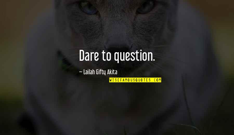Seeking And Finding Quotes By Lailah Gifty Akita: Dare to question.