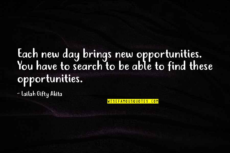 Seeking And Finding Quotes By Lailah Gifty Akita: Each new day brings new opportunities. You have
