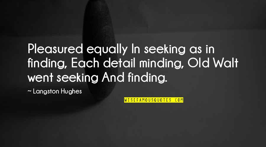 Seeking And Finding Quotes By Langston Hughes: Pleasured equally In seeking as in finding, Each