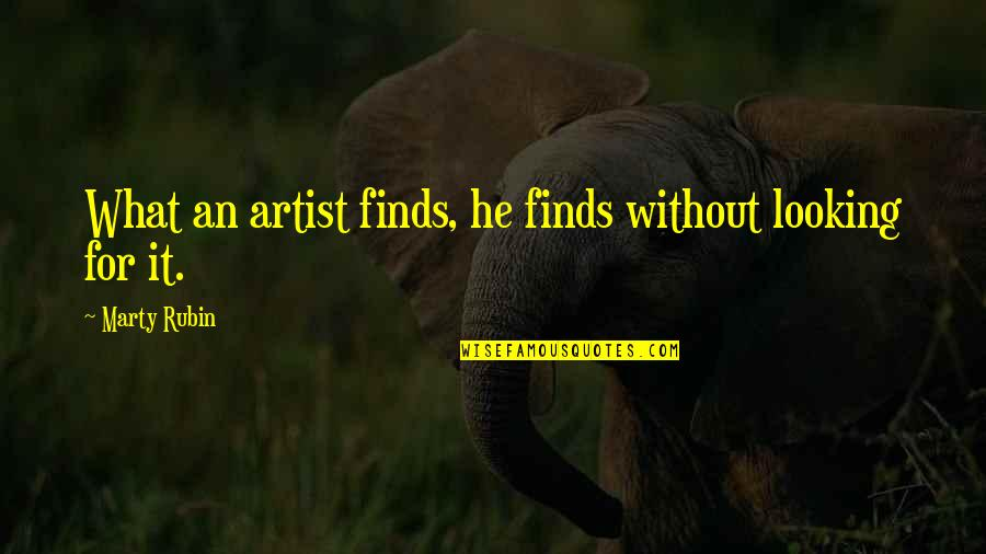 Seeking And Finding Quotes By Marty Rubin: What an artist finds, he finds without looking