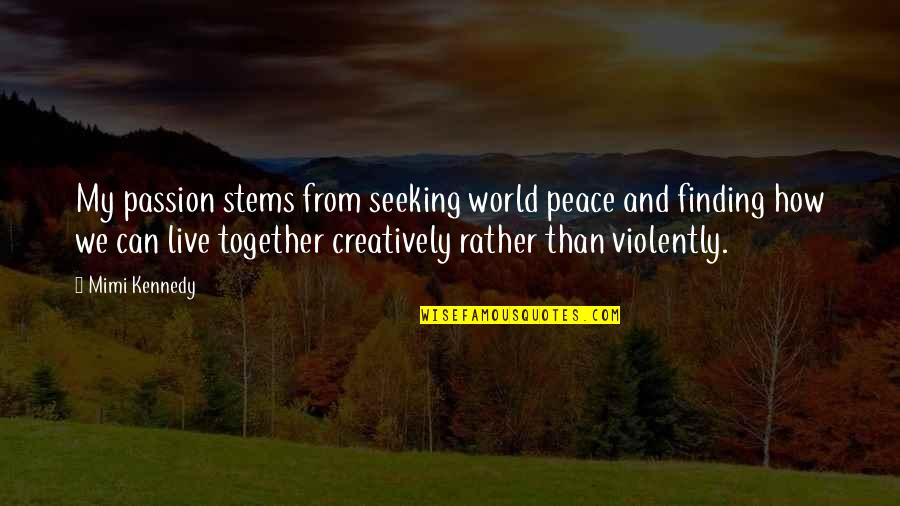 Seeking And Finding Quotes By Mimi Kennedy: My passion stems from seeking world peace and