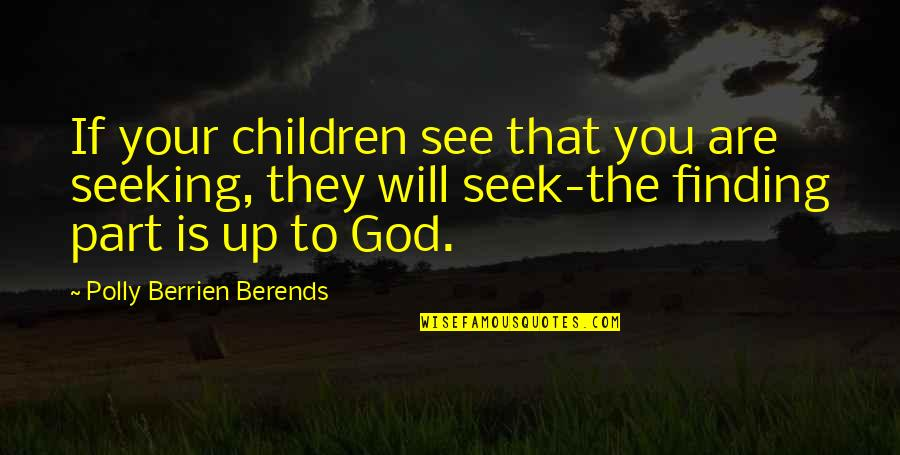 Seeking And Finding Quotes By Polly Berrien Berends: If your children see that you are seeking,