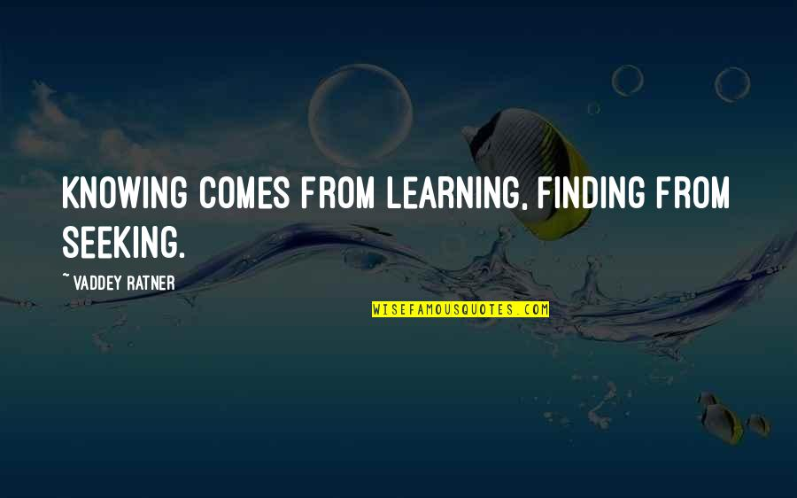 Seeking And Finding Quotes By Vaddey Ratner: Knowing comes from learning, finding from seeking.