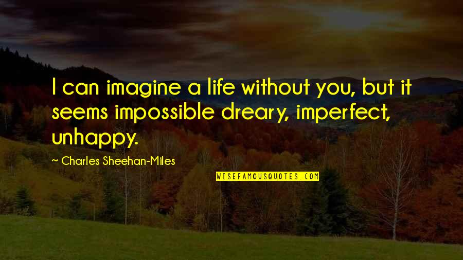 Seems Impossible Quotes By Charles Sheehan-Miles: I can imagine a life without you, but