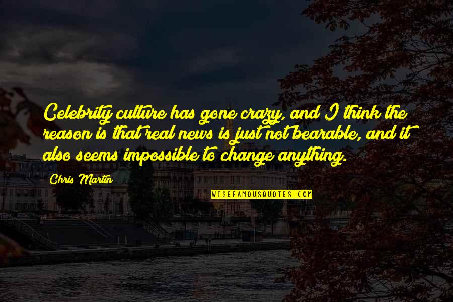 Seems Impossible Quotes By Chris Martin: Celebrity culture has gone crazy, and I think