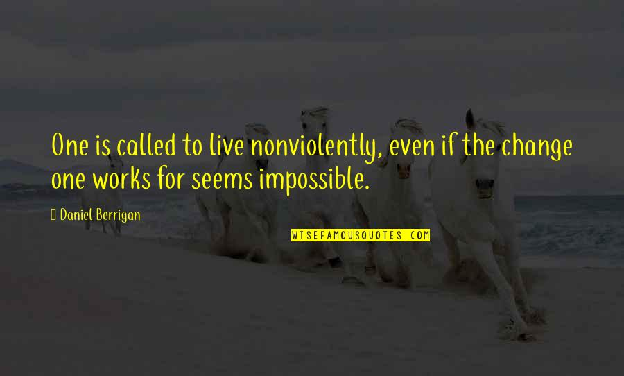 Seems Impossible Quotes By Daniel Berrigan: One is called to live nonviolently, even if