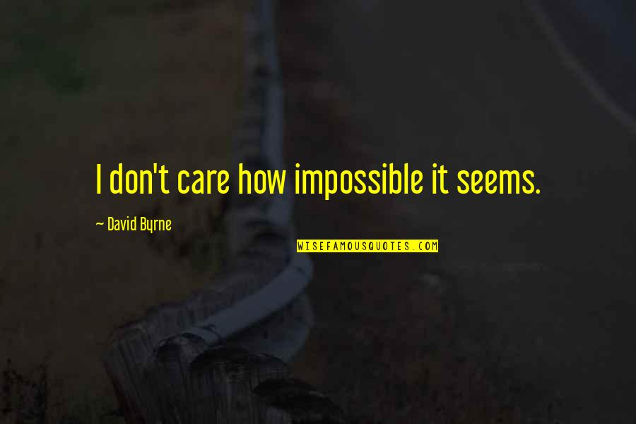 Seems Impossible Quotes By David Byrne: I don't care how impossible it seems.