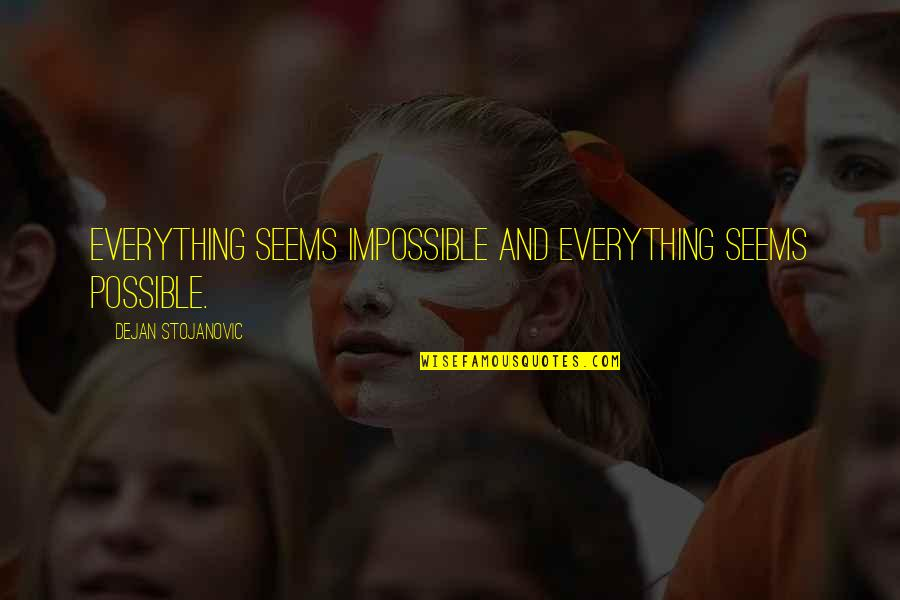 Seems Impossible Quotes By Dejan Stojanovic: Everything seems impossible And everything seems possible.