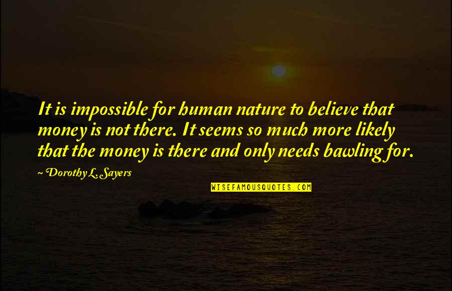 Seems Impossible Quotes By Dorothy L. Sayers: It is impossible for human nature to believe