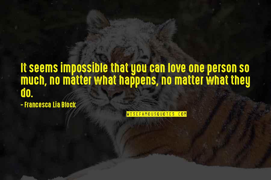 Seems Impossible Quotes By Francesca Lia Block: It seems impossible that you can love one