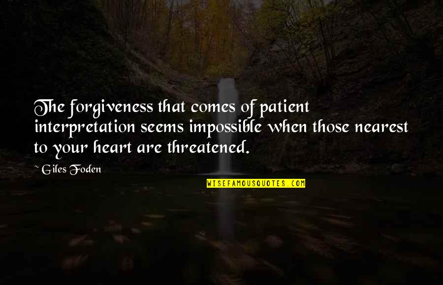 Seems Impossible Quotes By Giles Foden: The forgiveness that comes of patient interpretation seems