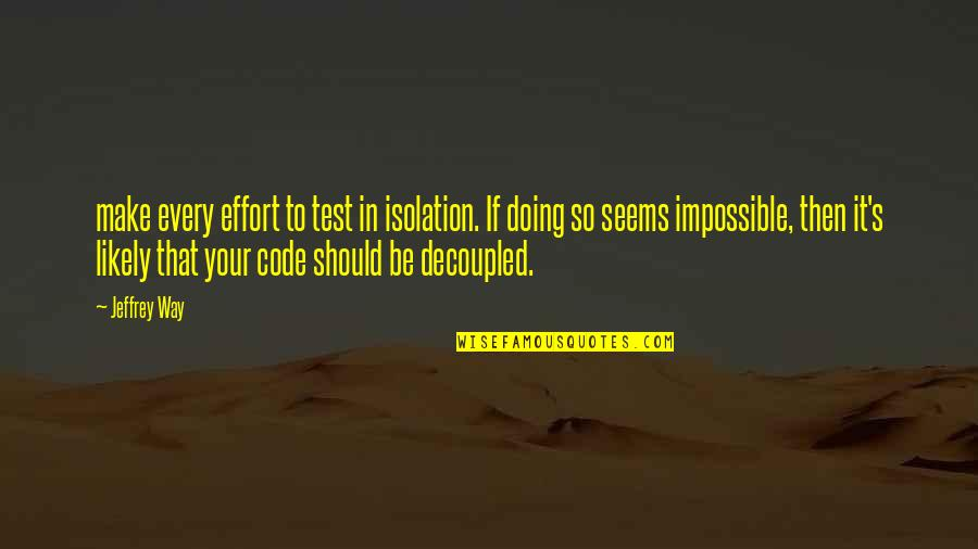 Seems Impossible Quotes By Jeffrey Way: make every effort to test in isolation. If