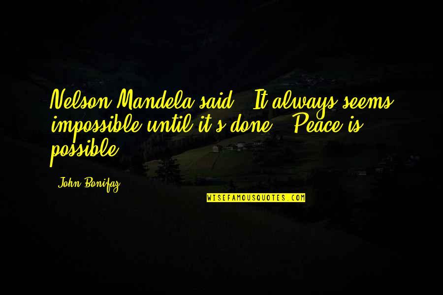 Seems Impossible Quotes By John Bonifaz: Nelson Mandela said: 'It always seems impossible until