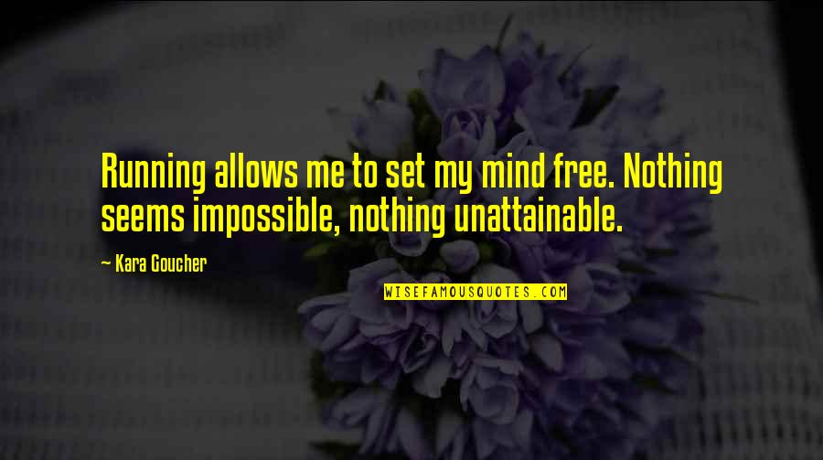 Seems Impossible Quotes By Kara Goucher: Running allows me to set my mind free.