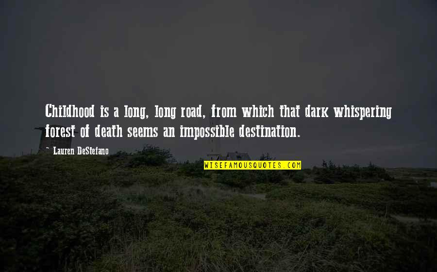 Seems Impossible Quotes By Lauren DeStefano: Childhood is a long, long road, from which