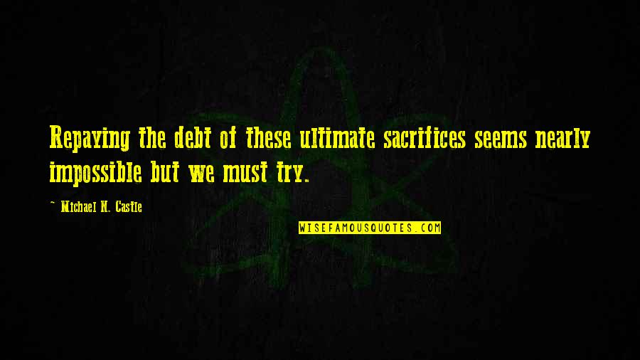 Seems Impossible Quotes By Michael N. Castle: Repaying the debt of these ultimate sacrifices seems