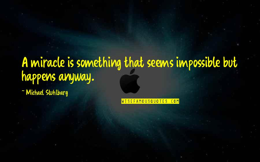 Seems Impossible Quotes By Michael Stuhlbarg: A miracle is something that seems impossible but