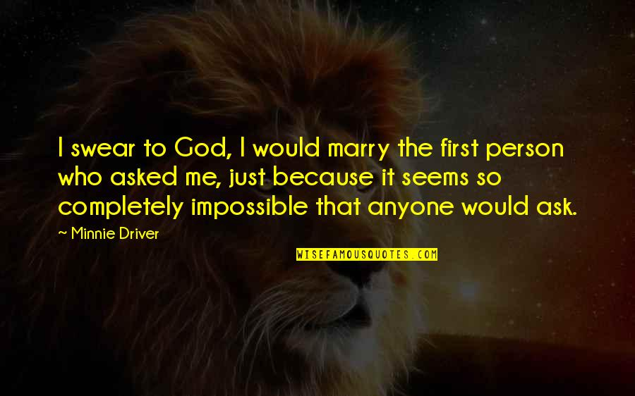 Seems Impossible Quotes By Minnie Driver: I swear to God, I would marry the