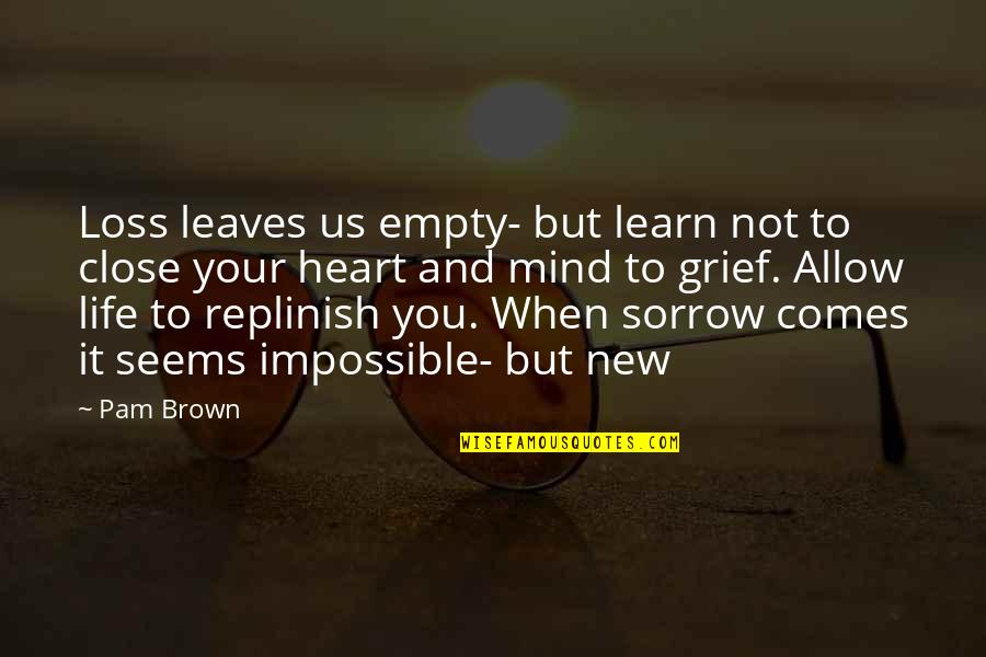 Seems Impossible Quotes By Pam Brown: Loss leaves us empty- but learn not to