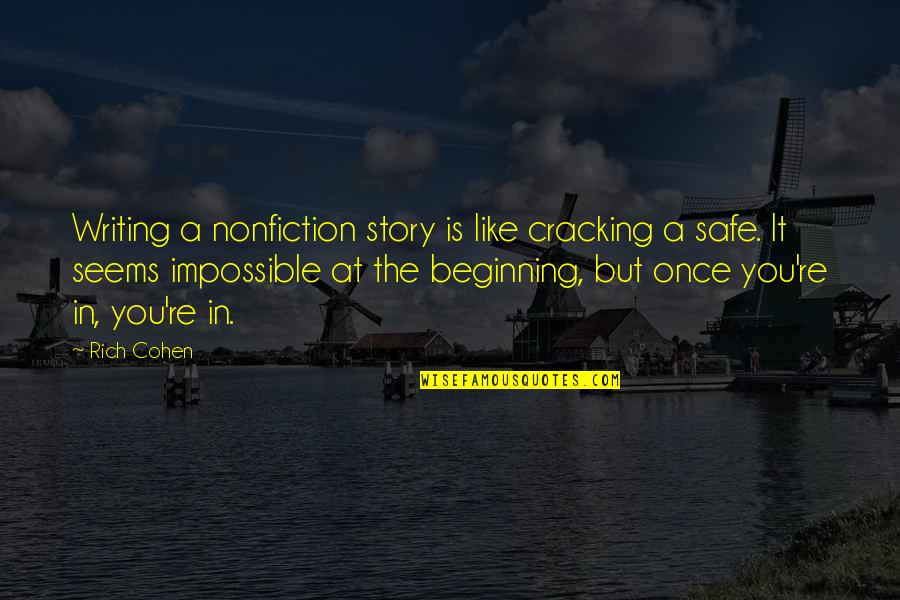 Seems Impossible Quotes By Rich Cohen: Writing a nonfiction story is like cracking a