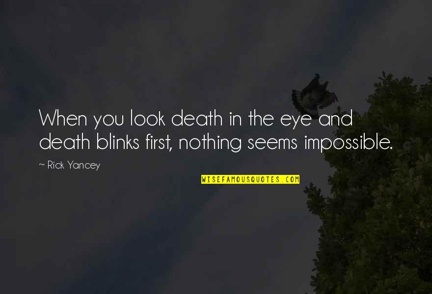 Seems Impossible Quotes By Rick Yancey: When you look death in the eye and