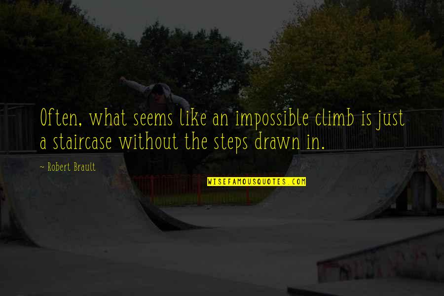 Seems Impossible Quotes By Robert Brault: Often, what seems like an impossible climb is