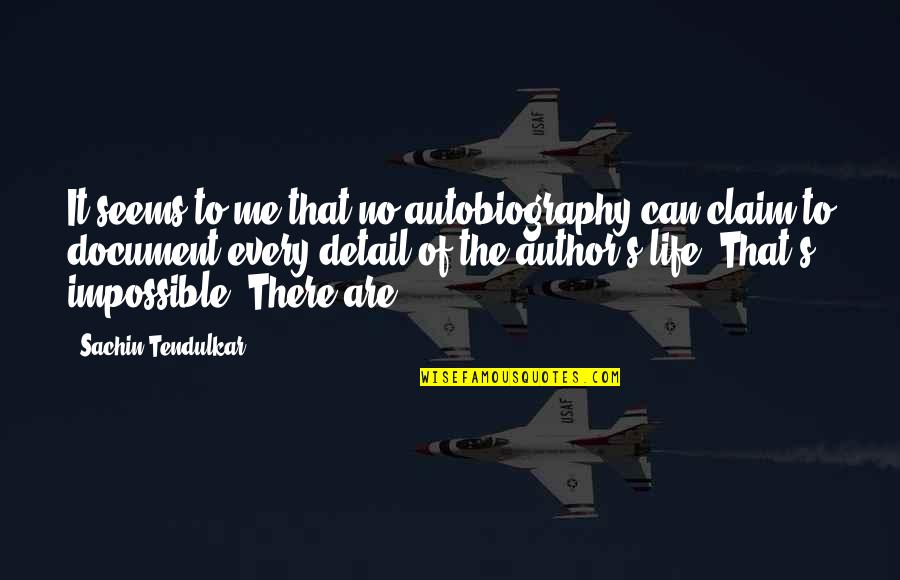 Seems Impossible Quotes By Sachin Tendulkar: It seems to me that no autobiography can