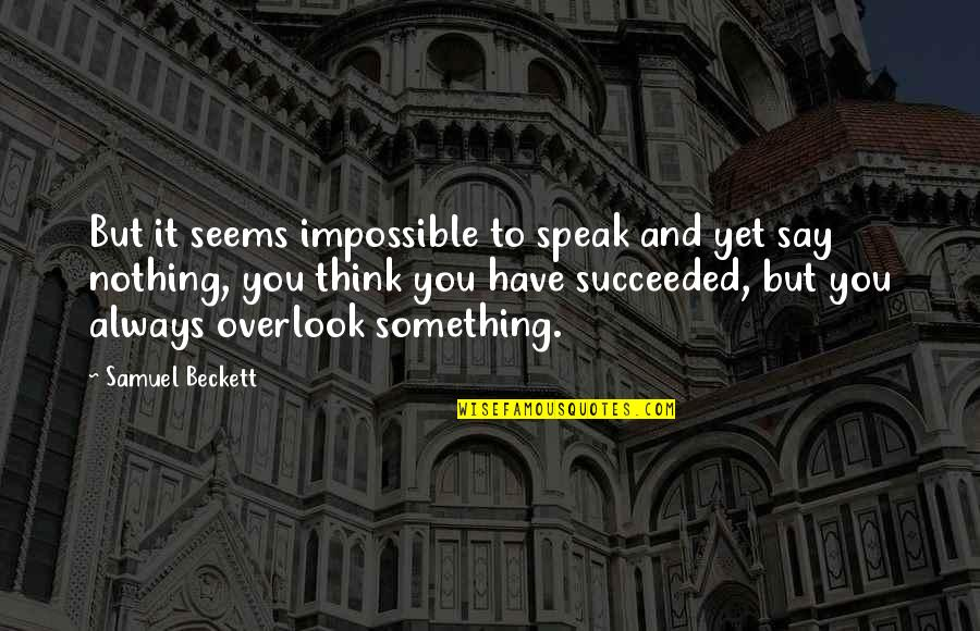 Seems Impossible Quotes By Samuel Beckett: But it seems impossible to speak and yet
