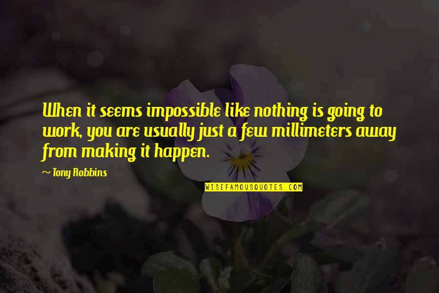Seems Impossible Quotes By Tony Robbins: When it seems impossible like nothing is going