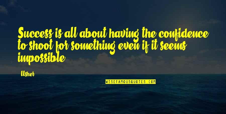 Seems Impossible Quotes By Usher: Success is all about having the confidence to