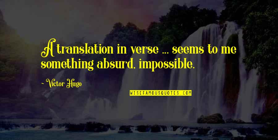 Seems Impossible Quotes By Victor Hugo: A translation in verse ... seems to me