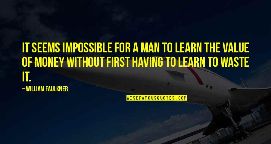 Seems Impossible Quotes By William Faulkner: It seems impossible for a man to learn
